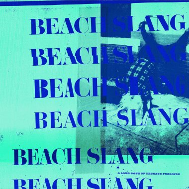 Beach Slang - 'A Loud Bash of Teenage Feelings' LP